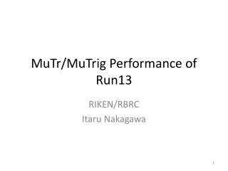 MuTr / MuTrig  Performance of Run13