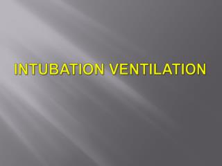 Intubation ventilation
