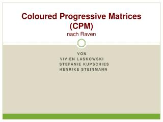 Coloured  Progressive Matrices (CPM) nach Raven