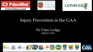 Injury Prevention in the GAA Dr Clare Lodge  MISCP, DPT