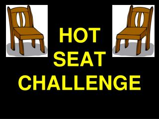 HOT SEAT  CHALLENGE