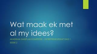 Wat maak ek  met al my  idees ?