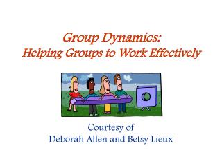 Group Dynamics:  Helping Groups to Work Effectively