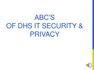 ABC�s  of DHS IT Security & Privacy