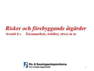 Risker och förebyggande åtgärder Avsnitt 6  c     Ensamarbete, trötthet, stress m  m