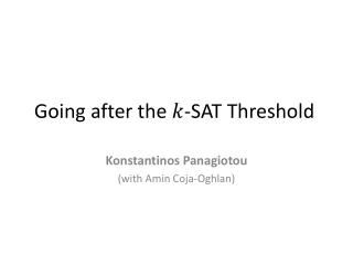 Going  after  the -SAT  Threshold