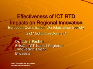 Effectiveness of ICT RTD Impacts on Regional Innovation European Commission, DG Information Society and Media, Directora