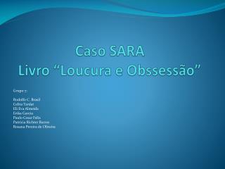 """Caso SARA Livro """"Loucura e  Obssessão """""""