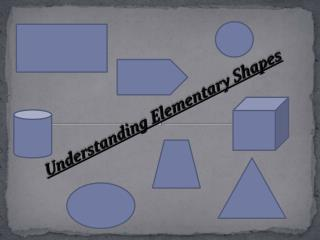 Understanding Elementary Shapes