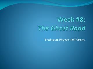 Week  #8: The Ghost Road