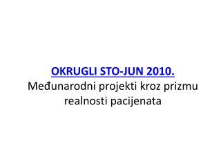 OKRUGLI  STO- JUN 2010. Međunarodni  projekti kroz prizmu realnosti pacijenata