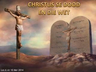CHRISTUS SE DOOD EN DIE WET