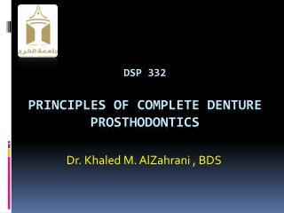 Dsp  332 principles of complete denture  prosthodontics