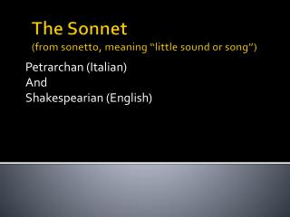 "The Sonnet (from  sonetto , meaning ""little sound or song"")"