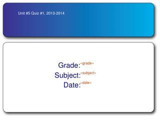Unit #5 Quiz #1, 2013-2014