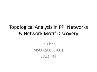 Topological Analysis in PPI Networks & Network Motif Discovery