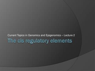 The  cis  regulatory elements