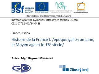 Histoire  de la France  I. /�poque gallo-romaine, le Moyen age et le 16 e  si�cle/