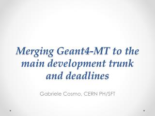 Merging Geant4-MT to the main development trunk and deadlines