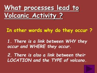 What processes lead to Volcanic Activity ?