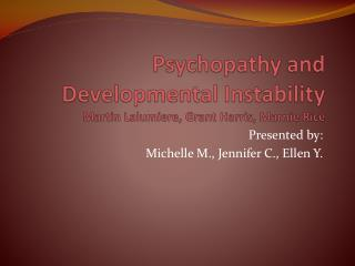 Psychopathy and Developmental Instability Martin  Lalumiere , Grant Harris,  Marnie  Rice