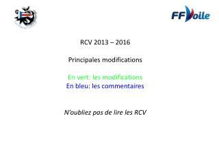 RCV 2013 – 2016 Principales modifications En vert: les modifications En bleu: les commentaires