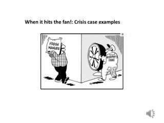 When it hits the fan!: Crisis case examples