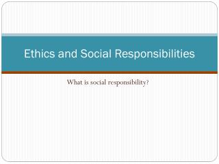 Ethics and Social Responsibilities