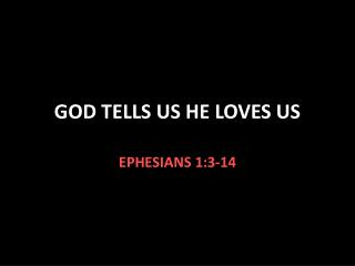 GOD  TELLS US HE LOVES US