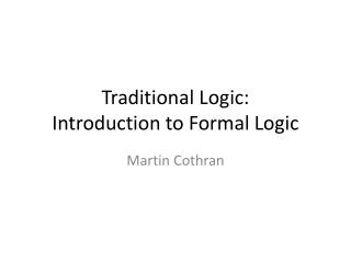Traditional Logic: Introduction to Formal Logic