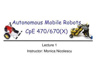 Autonomous Mobile Robots CpE 470/670(X)
