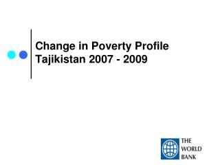 Change in Poverty Profile Tajikistan 2007 - 2009