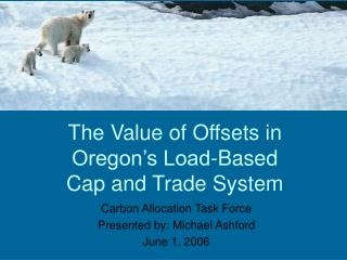 The Value of Offsets in Oregon s Load-Based  Cap and Trade System