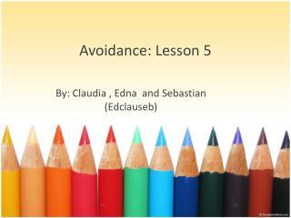 Avoidance : Lesson 5