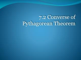 7.2 Converse of Pythagorean Theorem