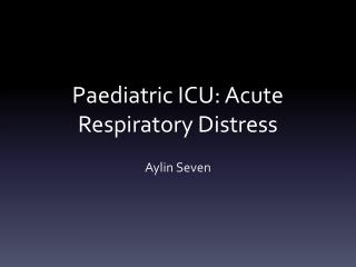 Paediatric ICU: Acute Respiratory Distress