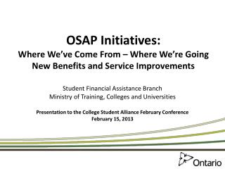 OSAP Initiatives: Where We've Come From – Where We're Going  New Benefits and Service Improvements