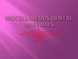 MISCELLANEOUS DENTAL MATERIALS
