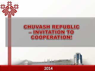 CHUVASH REPUBLIC –  INVITATION TO COOPERATION !