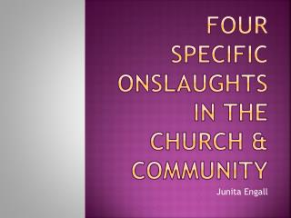 Four specific  onslaughts in the  church  &  community
