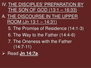 IV.  THE DISCIPLES' PREPARATION BY  THE SON OF GOD (13:1 – 16:33)
