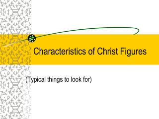 Characteristics of Christ Figures