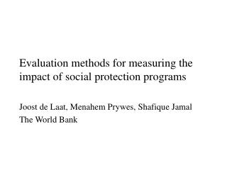 Evaluation methods for measuring the  impact  of social protection programs