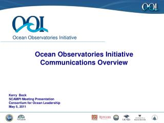 Ocean Observatories Initiative Communications Overview Kerry  Beck SCAMPI Meeting Presentation
