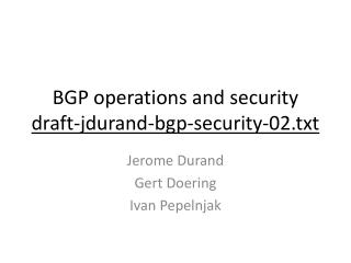 BGP operations and security draft-jdurand-bgp-security-02.txt