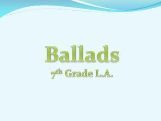 Ballads 7 th  Grade L.A.