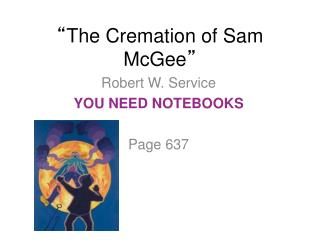 """ The Cremation of Sam McGee """