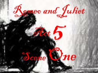 Romeo and Juliet Act  5 Scene  One