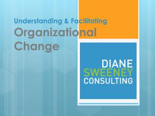 Understanding & Facilitating Organizational Change