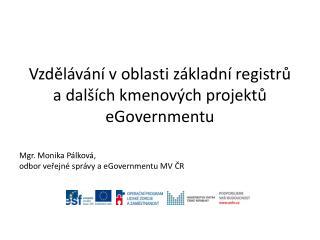 Vzdělávání v oblasti základní registrů  a dalších kmenových projektů  eGovernmentu